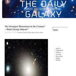 The Strangest Phenomena in the Cosmos?