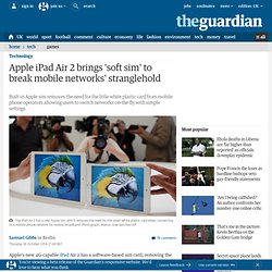 Apple iPad Air 2 brings 'soft sim' to break mobile networks' stranglehold