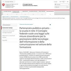 Partenariato pubblico-privato - la scuola in rete: Il Consiglio federale vuole una legge sulle misure straordinarie per la promozione delle tecnologie dell'informazione e della comunicazione nel settore della formazione