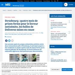 Strasbourg : quatre mois de prison ferme pour le livreur antisémite, les failles de Deliveroo mises en cause