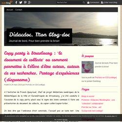 """Copy party à Strasbourg : """"le document de collecte"""" ou comment permettre à l'élève d'être acteur, auteur de ses recherches. Partage d'expériences (diaporama)"""