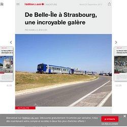 De Belle-Île à Strasbourg, une incroyable galère