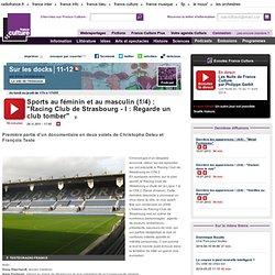 "Sports au féminin et au masculin (1/4) : ""Racing Club de Strasbourg - I : Regarde un club tomber"""