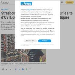 Strasbourg : un «important incendie» sur le site d'OVH, qui abrite des serveurs informatiques - Le Parisien
