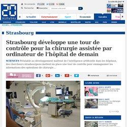 Strasbourg développe une tour de contrôle pour la chirurgie assistée par ordinateur de l'hôpital de demain