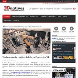 Stratasys dévoile sa vision du futur de l'impression 3D