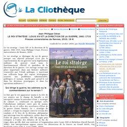 Le roi stratège: Louis XIV et la direction de la guerre, 1661-1715