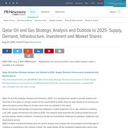 Qatar Oil and Gas Strategic Analysis and Outlook to 2025- Supply, Demand, Infrastructure,