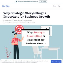 Why Strategic Storytelling Is Important for Business Growth – Site Title