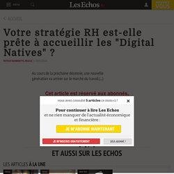 """Votre stratégie RH est-elle prête à accueillir les """"Digital Natives"""" ? - Les Echos"""
