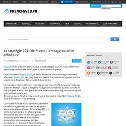 La stratégie 2011 de Meetic: le virage social et affinitaire