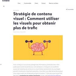 Stratégie de contenu visuel : Comment utiliser les visuels pour obtenir plus de trafic