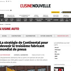 La stratégie de Continental pour devenir le troisième fabricant mondial de pneus - L'Usine Auto