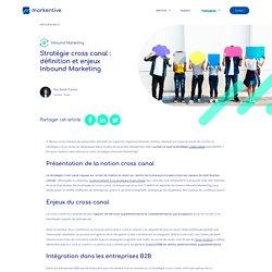 Stratégie cross canal : définition et enjeux Inbound Marketing