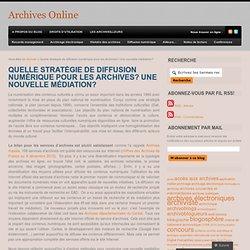 Quelle stratégie de diffusion numérique pour les Archives? Une nouvelle médiation?