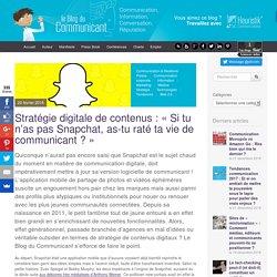 Stratégie digitale de contenus : « Si tu n'as pas Snapchat, as-tu raté ta vie de communicant