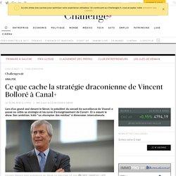 Ce que cache la stratégie draconienne de Vincent Bolloré à Canal+