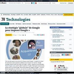 """La stratégie """"globale"""" de Google pour imposer Google +"""