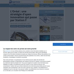 L'Oréal : une stratégie d'open innovation qui passe par Station F