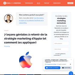 7 leçons géniales à retenir de la stratégie marketing d'Apple