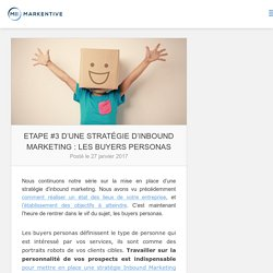 ETAPE #3 D'UNE STRATÉGIE D'INBOUND MARKETING : les buyers personas - Markentive