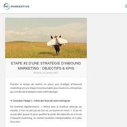 Etape #2 d'une stratégie d'inbound marketing : Objectifs & KPIs - Markentive