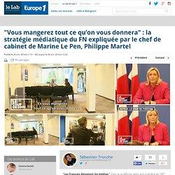 """""""Vous mangerez tout ce qu'on vous donnera"""" : la stratégie médiatique du FN expliquée par le chef de cabinet de Marine Le Pen, Philippe Martel - Le Lab Europe 1"""