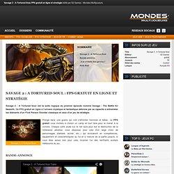 FPS gratuit en ligne et stratégie : Savage 2 : A Tortured Soul sur Mondes Multijoueurs