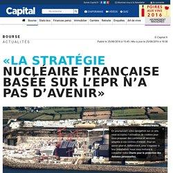 «La stratégie nucléaire française basée sur l'EPR n'a pas d'avenir»