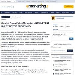 Caroline Puons-Paître (Monoprix): «INTERNET EST UNE STRATEGIE PRIORITAIRE» - À la une - e-marketing.fr