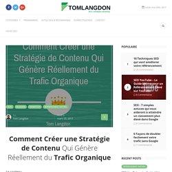 Comment Créer une Stratégie de Contenu Qui Génère Réellement du Trafic Organique - Tom Langdon