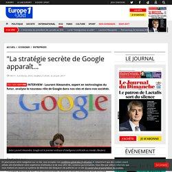 """Laurent Alexandre : """"La stratégie secrète de Google apparaît…"""""""