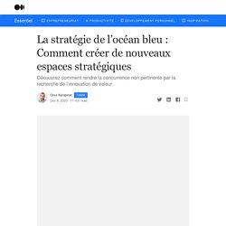 La stratégie de l'océan bleu : Comment créer de nouveaux espaces stratégiques