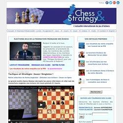 Échecs & Stratégie: Tactique et Stratégie: Jouez l'Anglaise !