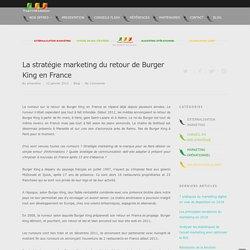 La stratégie marketing du retour de Burger King en France