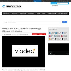 Viadeo s'allie aux CCI et renforce sa stratégie régionale et territoriale