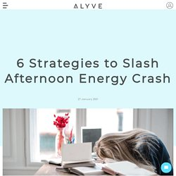 6 Strategies to Slash Afternoon Energy Crash – Alyve