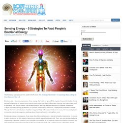 Sensing Energy – 5 Strategies To Read People's Emotional Energy : Body, Mind, Soul & Spirit – UPDATED DAILY!