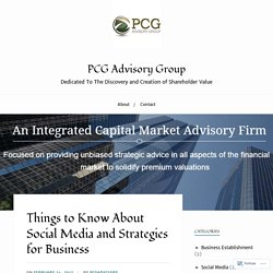 Things to Know About Social Media and Strategies for Business – PCG Advisory Group