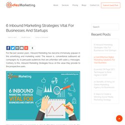 6 Inbound Marketing Strategies Vital For Businesses And Startups