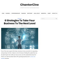 6 Strategies To Take Your Business To The Next Level - ChanterCine