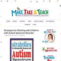 Strategies for Working with Children with Autism Spectrum Disorder - Make Take & Teach