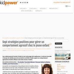 Sept stratégies positives pour gérer un comportement agressif chez le jeune enfant - Kidpower® France