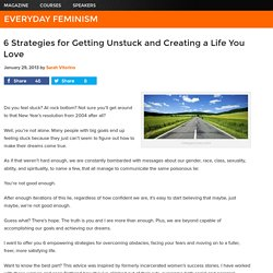 6 Strategies for Getting Unstuck and Moving Forward in Creating a Life You Love