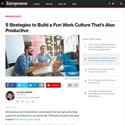 5 Strategies to Build a Fun Work Culture That's Also Productive