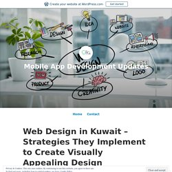 Web Design in Kuwait – Strategies They Implement to Create Visually Appealing Design – Mobile App Development Updates