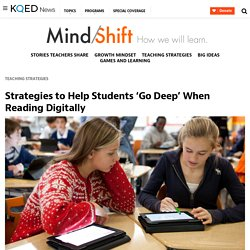 Strategies to Help Students 'Go Deep' When Reading Digitally