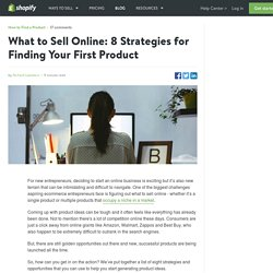 What to Sell Online: 8 Strategies for Finding Your First Product