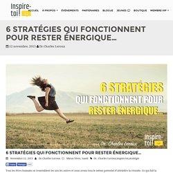 6 STRATÉGIES QUI FONCTIONNENT POUR RESTER ÉNERGIQUE... - Inspire-toi.ca