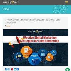 7 Prominent Digital Marketing Strategies To Enhance Lead Generation - Indylogix Solutions